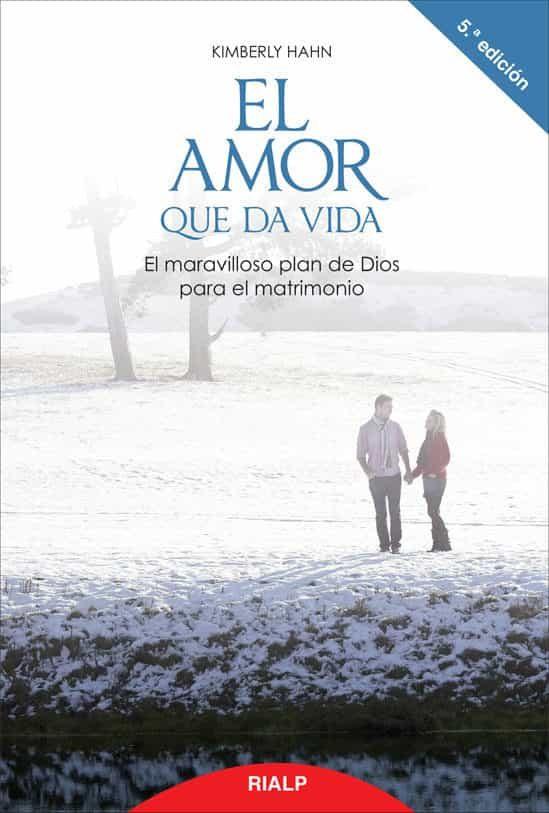 El Amor Que Da Vida: El Maravilloso Plan De Dios Para El Matrimon Io por Kimberly Hahn Gratis