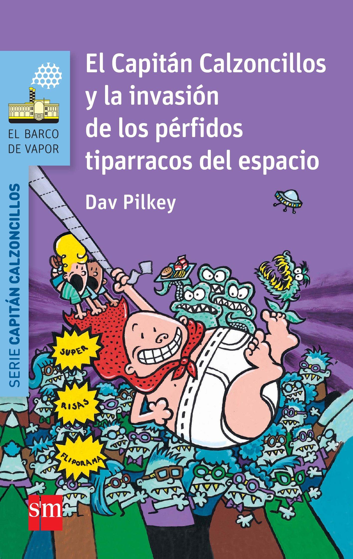 3 El Capitan Calzoncillos Y La Invasion De Los Perfidos Tiparra- Co     Del Espacio (3ª Ed.) por Dav Pilkey