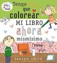 De Verdad Que Tengo Que Colorear Mi Libro Ahora Mismisimo por Lauren Child epub