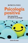 Psicologia Positiva: Una Nueva Forma De Entender La Psicologia por Beatriz Vera Poseck