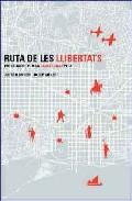 Ruta De Les Llibertats: Pasejades Per La Barcelona Epica por Alfred Bosch;                                                                                    Josep Melero epub
