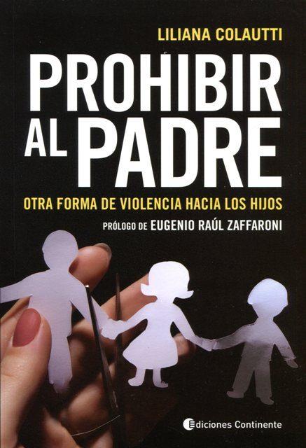 Prohibir Al Padre: Otra Forma De Violencia Hacia Los Hijos por Liliana Colautti