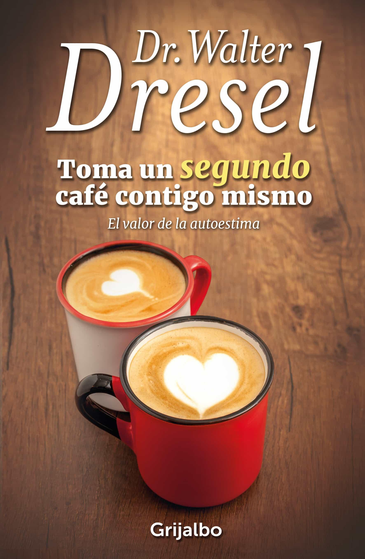gratis tomate un cafe contigo mismo de walter dresel