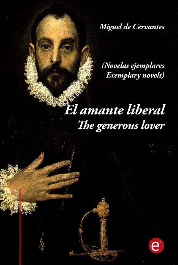 El amante liberal/The generous lover (Novelas ejemplares): Edición bilingüe/Bilingual edition (Ediciones74)