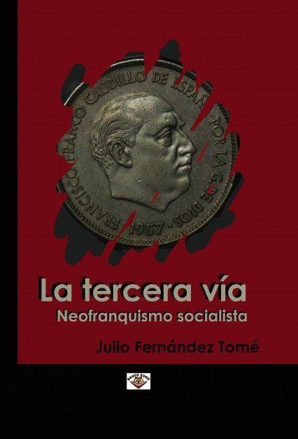 EL SOCIALISMO NEOFRANQUISTA COMO TERCERA VÍA (EBOOK)