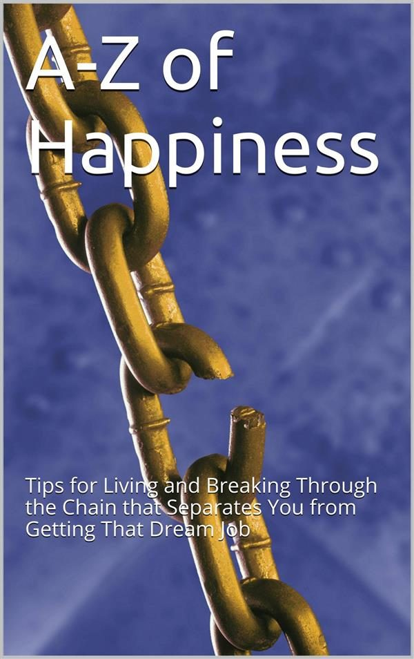 A-z Of Happiness: Tips To Live By And Break The Chains That Separate You From Your Dreams Descargar PDF Gratis