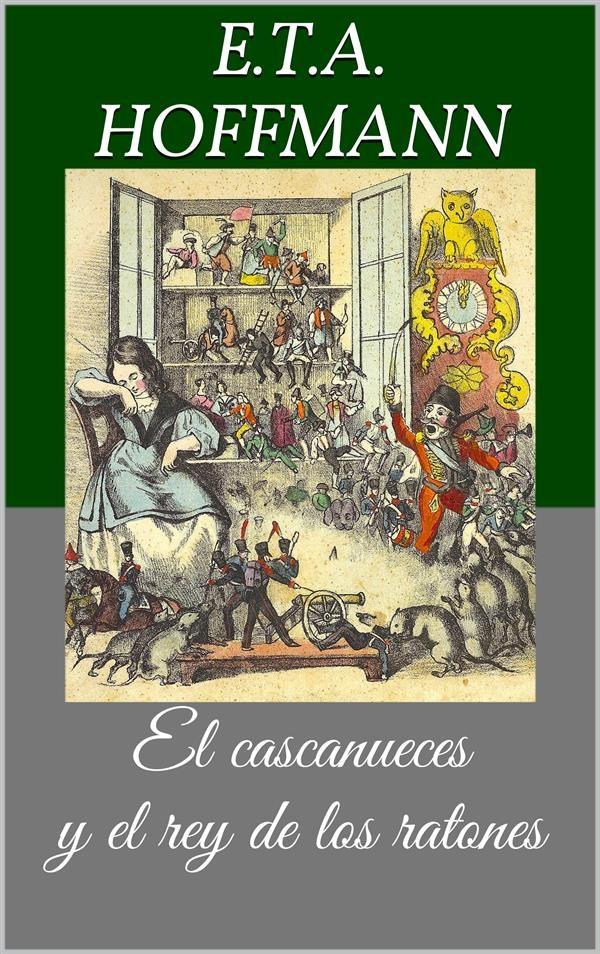 El Cascanueces Y El Rey De Los Ratones (libro Ilustrado)   por E.t.a. Hoffmann