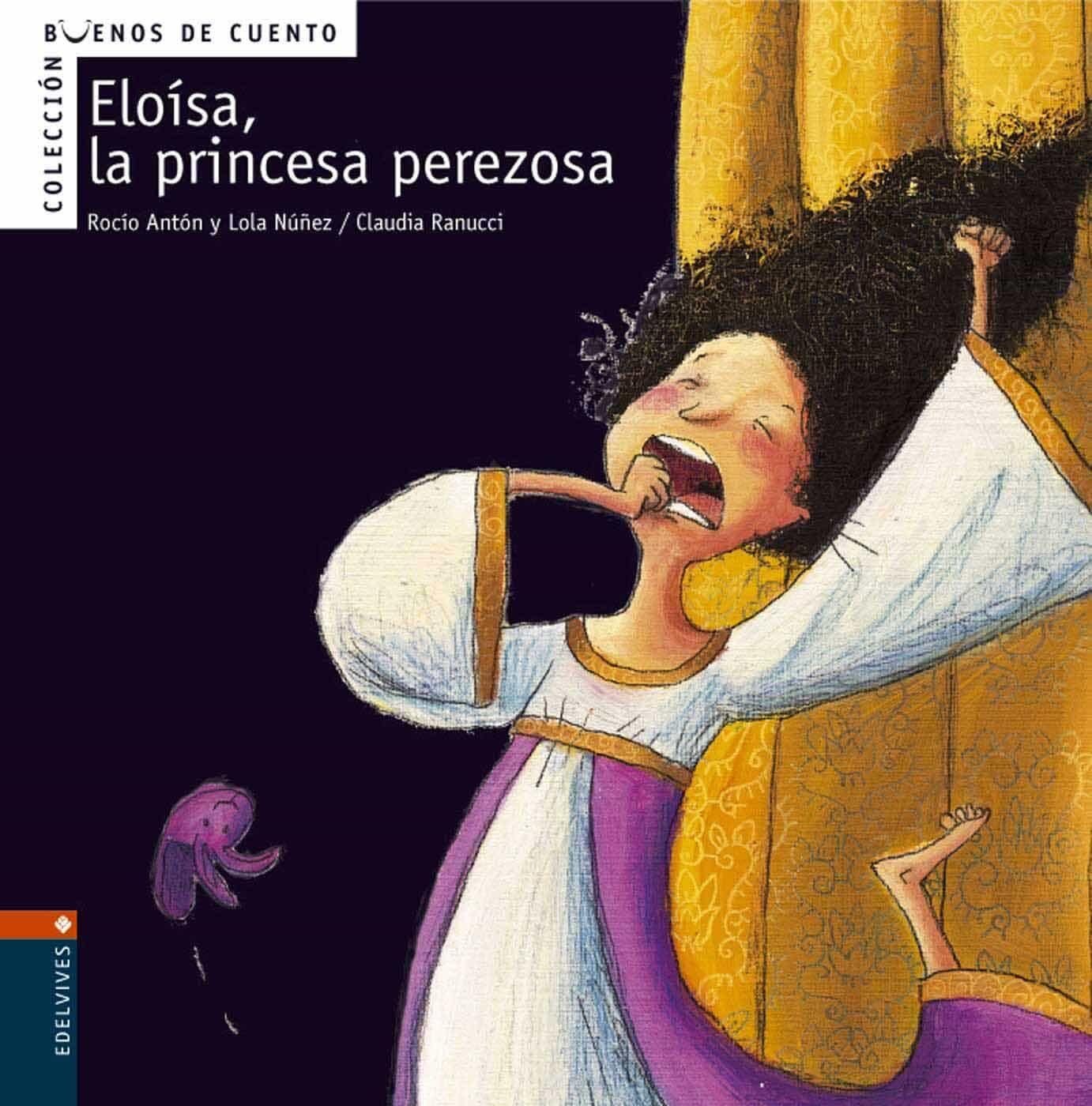 Eloisa, La Princesa Perezosa (buenos Cuentos Nº 2) por Rocio Anton;                                                                                    Lola Nuñez