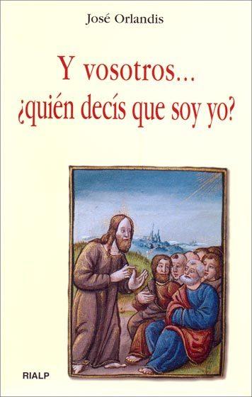 Y Vosotros... ¿quien Decis Que Soy Yo? por Jose Orlandis epub