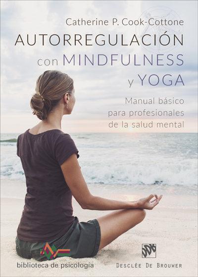 Autorregulacion Con Mindfulness Y Yoga: Manual Basico Para Profesionales De La Salud Mental por Catherine P. Cook-cottone