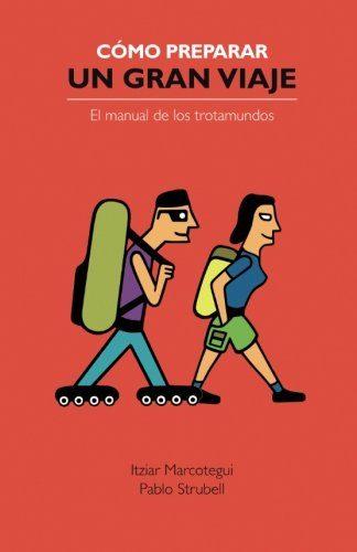 cómo preparar un gran viaje : el manual de los trotamundos-itziar marcotegui-pablo strubell-9788461599653
