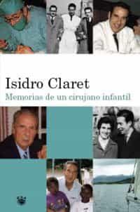 Memorias De Un Cirujano Infantil por Isidro Claret