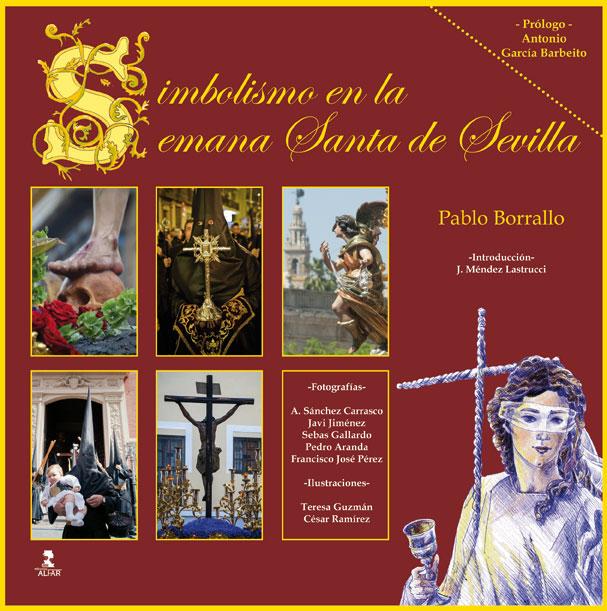 Simbolismo En La Semana Santa De Sevilla por Pablo Jesus Borrallo Sanchez