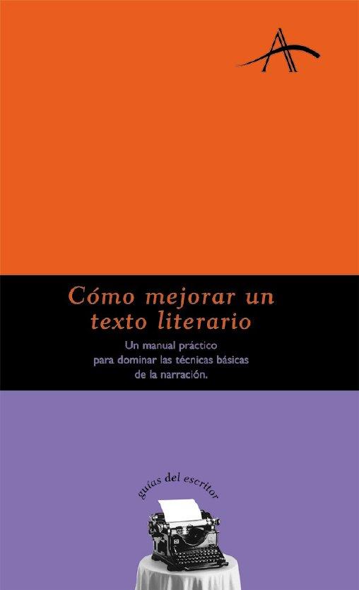 como mejorar un texto literario: un manual practico para dominar las tecnicas basicas de la narracion-9788484281153