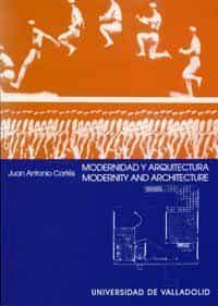 Modernidad Y Arquitectura: Una Idea Alternativa De Modernidad En El Arte Moderno= Modernity And Architecture: An Alternative Idea Of Modernity In Modern Art por Juan Antonio Cortes