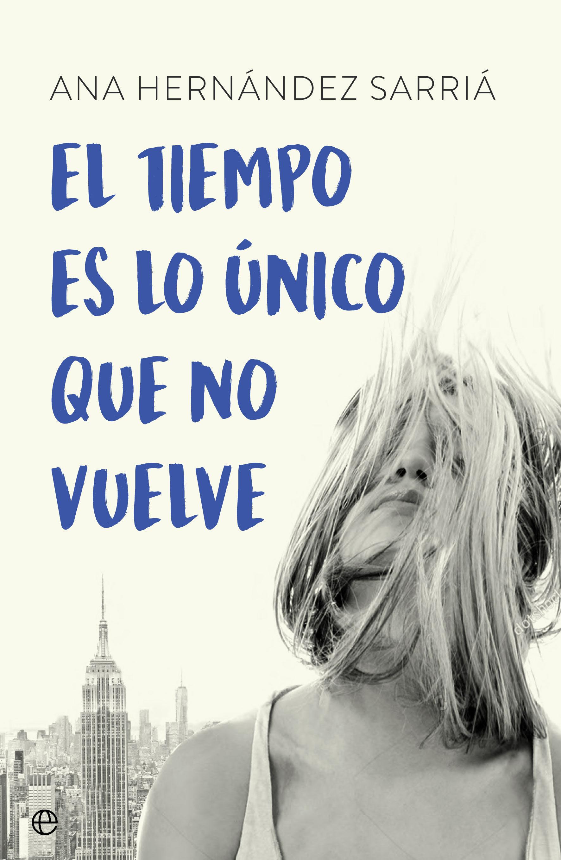 El Tiempo Es Lo Único Que No Vuelve   por Ana Hernandez Sarria