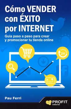 Como Vender Con Exito Por Internet: Guia Paso A Paso Para Crear Y Promocionar Tu Tienda Online por Guillermo L. Dumrauf