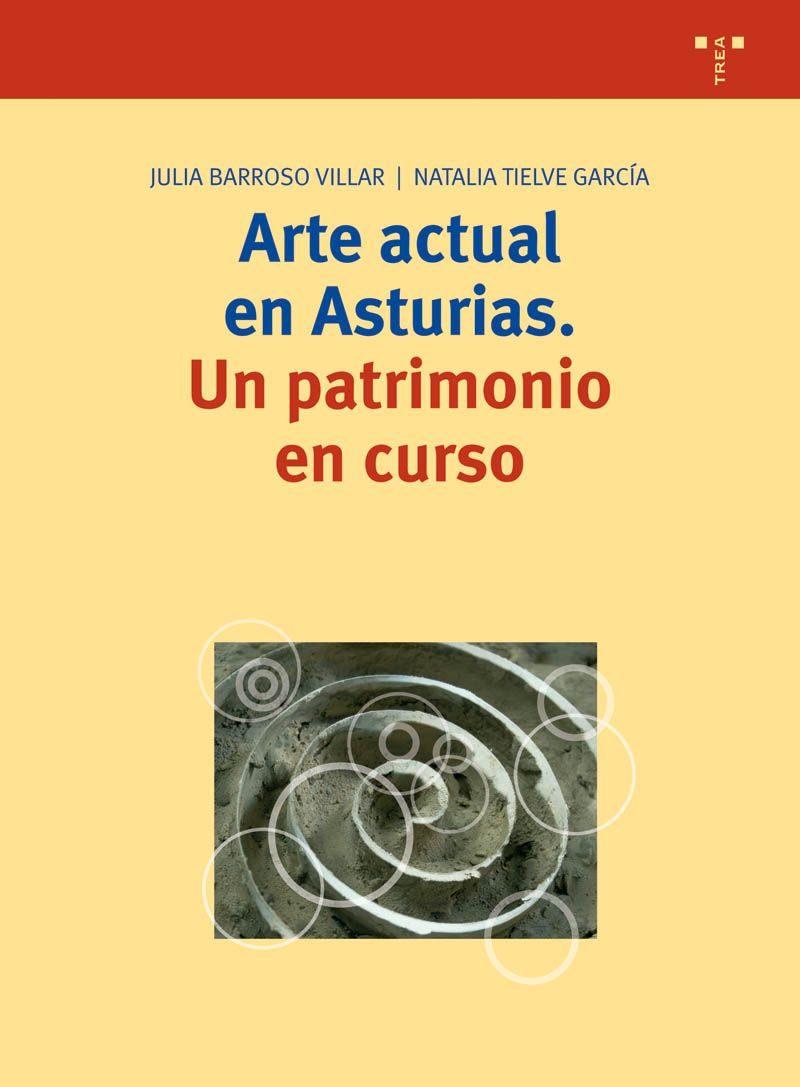 Arte Actual En Asturias: Un Patrimonio En Curso por Julia Barroso Villar;                                                                                    Natalia Tielve Garica epub