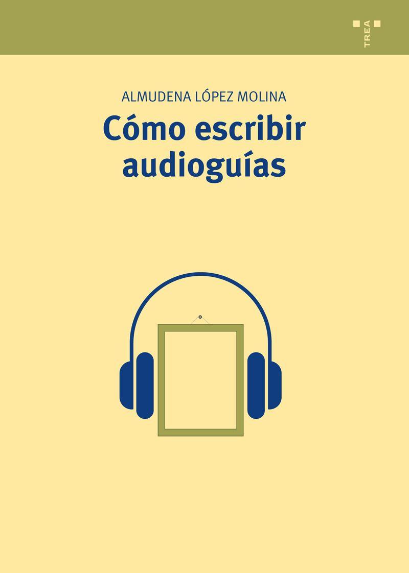 cómo escribir audioguías-almudena lopez molina-9788497048453