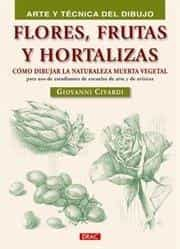 Flores,frutas Y Hortalizas: Como Dibujar La Naturaleza Muerta Veg Etal por Giovanni Civardi