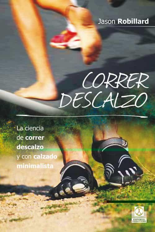 correr descalzo. la ciencia de correr descalzo y con calzado mini malista-jason robillard-9788499104553