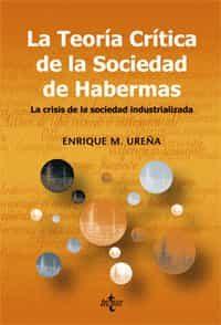 La Teoria Critica De La Sociedad De Habermas: La Crisis De La Soc Iedad Industrilizada por Enrique M. Ureña epub