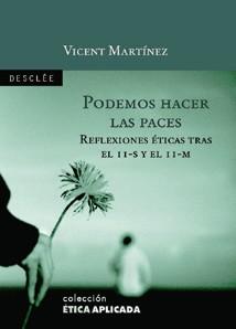 Podemos Hacer Las Paces: Reflexiones Eticas Tras El 11-s Y El 11- M por Vicent Martinez epub