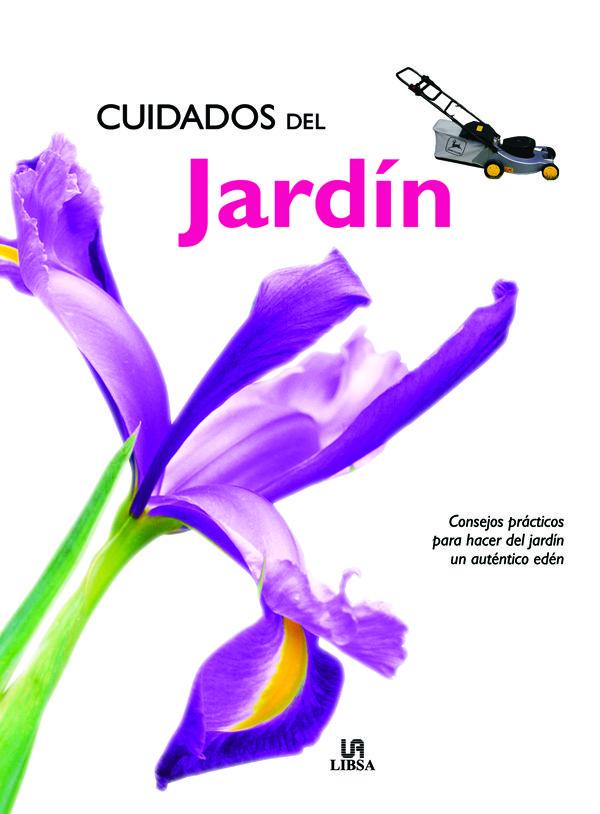 (pe) Cuidados Del Jardin: Consejos Practicos Para Hacer Del Jar Din Un Autentico Eden por Ana Lia (rec.) Lopez Perez
