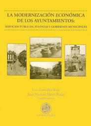 La Modernizacion Economica De Los Ayuntamientos: Servicios Public Os, Finanzas Y Gobiernos Municipales por Luis Gonzalez Ruiz