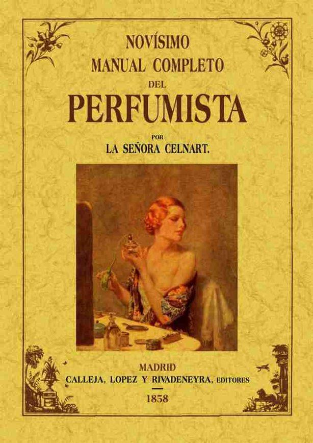 novisimo manual completo del perfumista (ed. facsimil de la ed. d e madrid, 1858)-madama celnart-9788495636263