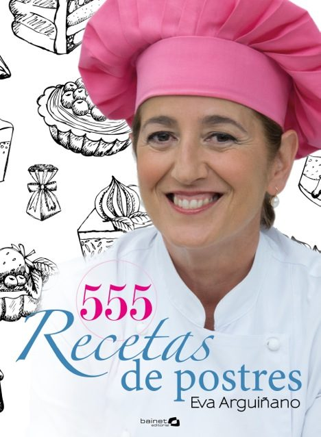 Recetas De Cocina De Eva Arguiñano | 555 Recetas De Postres Eva Arguinano Comprar Libro 9788496177963