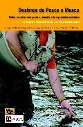 Destinos De Pesca A Mosca: Cotos Intensivos Con Pesca Sin Muerte Y De Repoblacion Sostenida por Humberto Perez Tome Roman epub