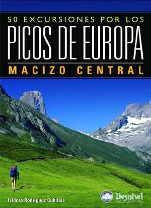 50 Excursiones Por Los Picos De Europa. Macizo Central por Isidoro Rodriguez Cubillas