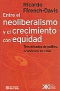 Entre El Neoliberalismo Y El Cecimiento Con Equidad por Ricardo French-davis Gratis