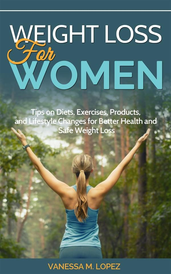 weight loss for women: tips on diets, exercises, products, and lifestyle changes for better health and safe weight loss (ebook)-vanessa lopez-9781524283773