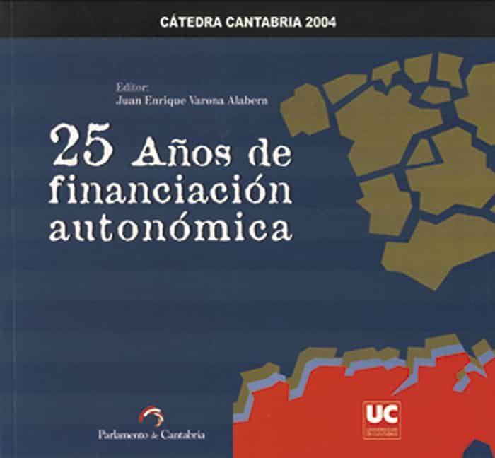 25 Años De Financiacion Autonomica por Juan Enrique Varona Alabern epub