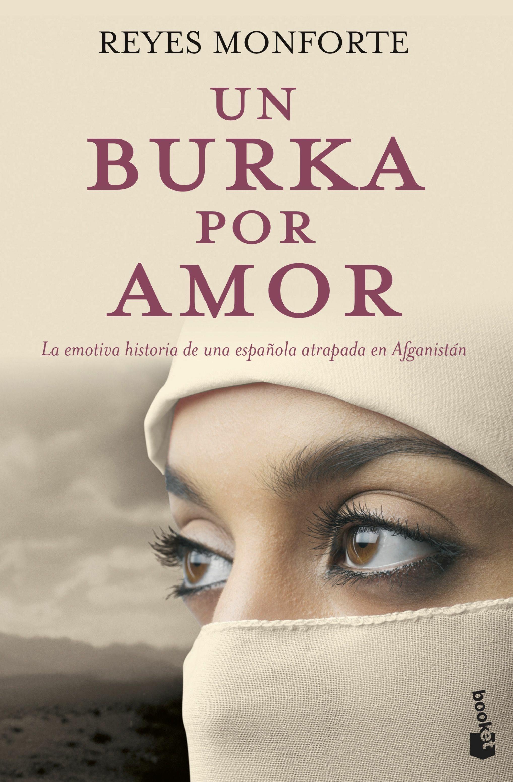 Un Burka Por Amor: La Emotiva Historia De Una Española Atrapada En Afganistan por Reyes Monforte