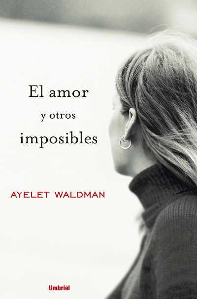 El Amor Y Otros Imposibles por Ayelet Waldman Gratis