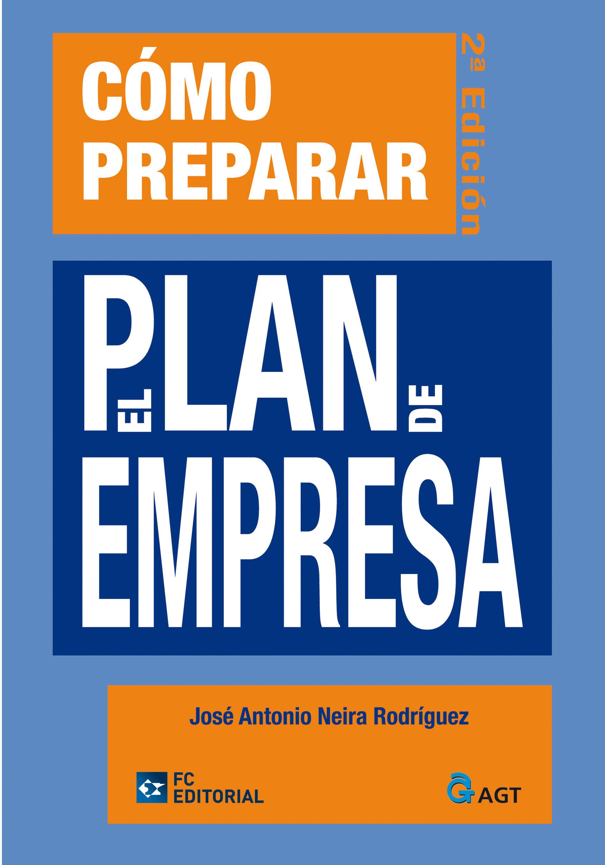 como preparar el plan de empresa  (2ª ed.)-jose antonio neira rodriguez-9788492735273