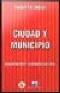 Ciudad Y Municipio: Gerenciamiento Y Gobernabilidad Local por Roberto Dromi
