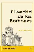 El Madrid De Los Borbones por Jose Del Corral