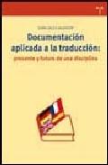 Documentacion Aplicada A La Traduccion: Presente Y Futuro De Una Disciplina por Dora Sales Salvador Gratis