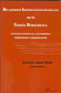 Relaciones Intergubernamentales En La España Democratica. Interde Pendencia, Autonomia, Conflicto Y Cooperacion. por Lourdes Lopez Nieto Gratis