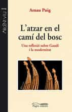 L Atzar En El Cami Del Bosc: Una Reflexio Sobre Gaudi I La Modern Itat por Arnau Puig epub