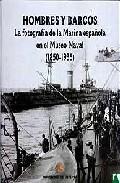 Hombres Y Barcos: La Fotografia De La Marina Española En El Museo Naval 1850-1935 por Fernando Castillo Caceres epub
