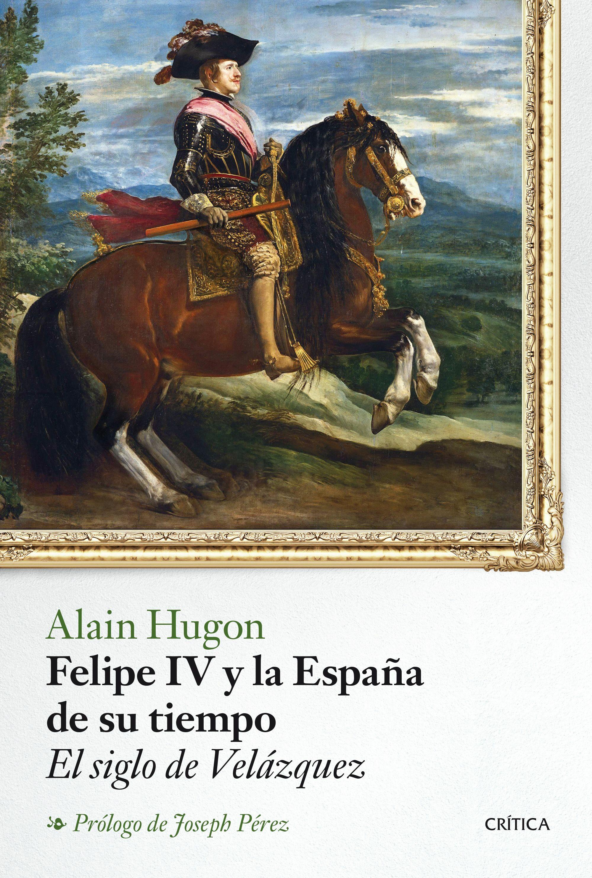 FELIPE IV Y LA ESPAÑA DE SU TIEMPO: EL SIGLO DE VELAZQUEZ | ALAIN ...