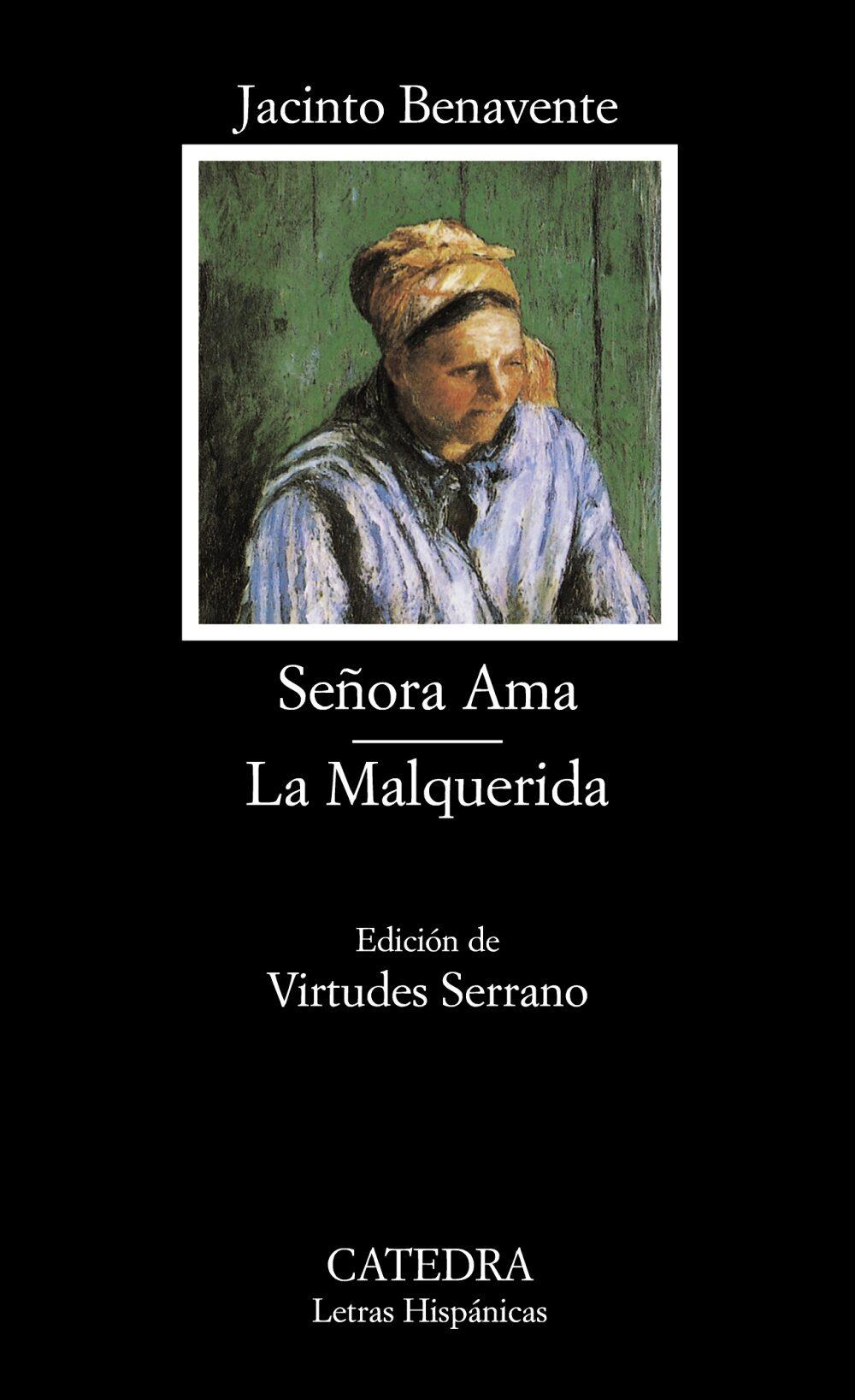 Señora Ama; La Malquerida (Letras Hispánicas)