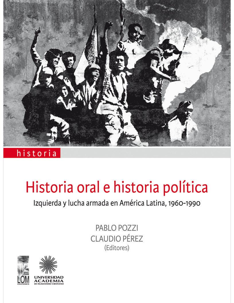 Historia oral e historia política. Izquierda y lucha armada en América Latina, 1960-1990