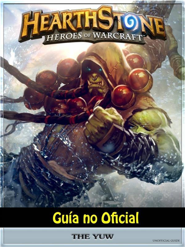 Hearthstone Héroes Of Warcraft Guía No Oficial   por Josh Abbott, Hiddenstuff Entertainment epub
