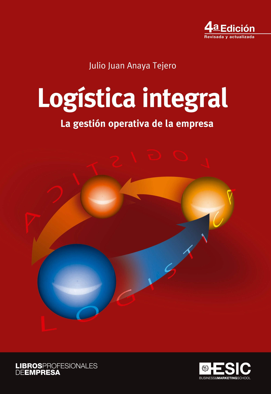 Logística Integral. La Gestión Operativa De La Empresa   por Julio Juan Anaya Tejero